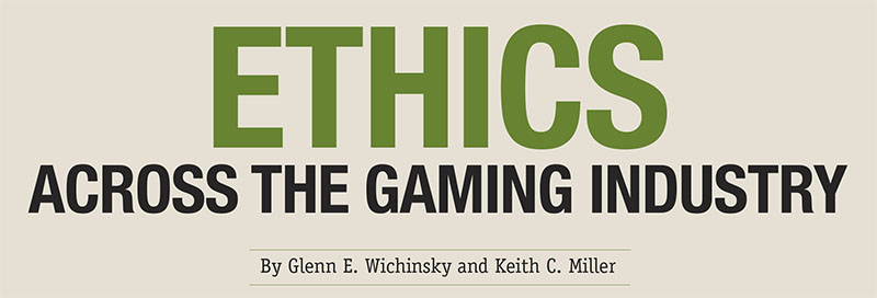 ETHICS ACROSS THE GAMING INDUSTRY by Glenn E. Wichinsky and Keith C. Miller